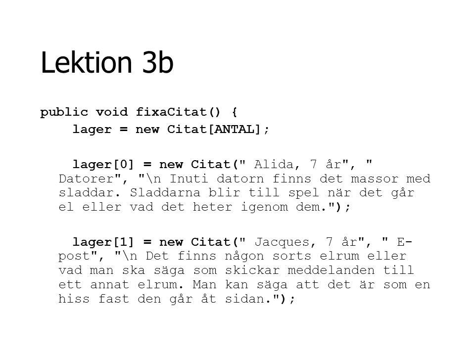 Lektion 3b public void fixaCitat() { lager = new Citat[ANTAL];